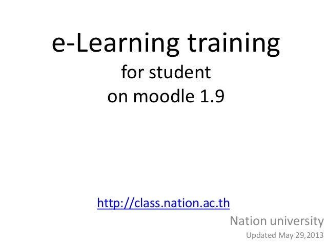 e-Learning trainingfor studenton moodle 1.9http://class.nation.ac.thNation universityUpdated May 29,2013