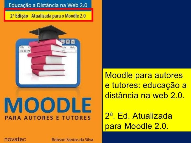 Moodle para autores e tutores: educação a distância na web 2.0. 2ª. Ed. Atualizada para Moodle 2.0.