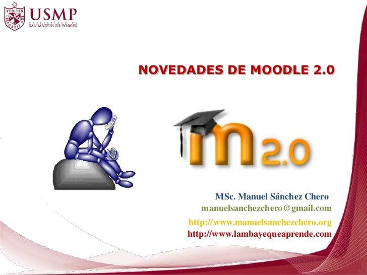 NOVEDADES DE MOODLE 2.0          MSc. Manuel Sánchez Chero        manuelsanchezchero@gmail.com     http://www.manuelsanche...