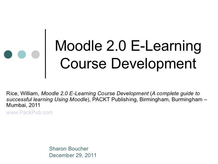 <ul>Moodle 2.0 E-Learning Course Development </ul><ul>Rice, William,  Moodle 2.0 E-Learning Course Development  ( A comple...