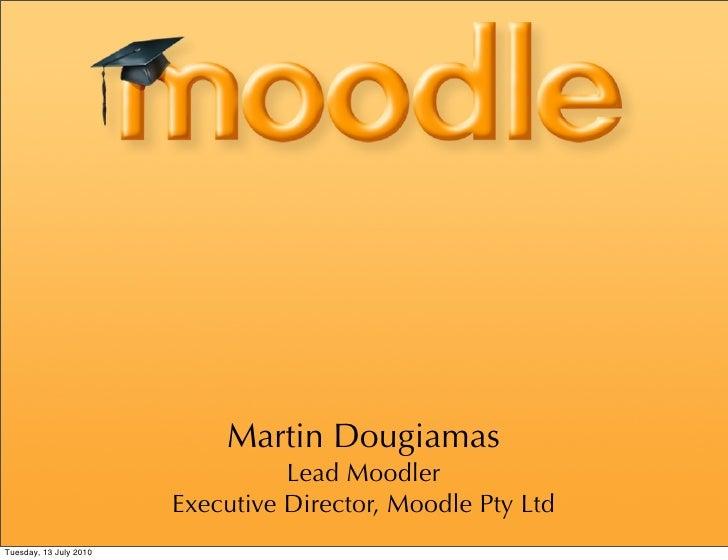 Martin Dougiamas                                   Lead Moodler                         Executive Director, Moodle Pty Ltd...
