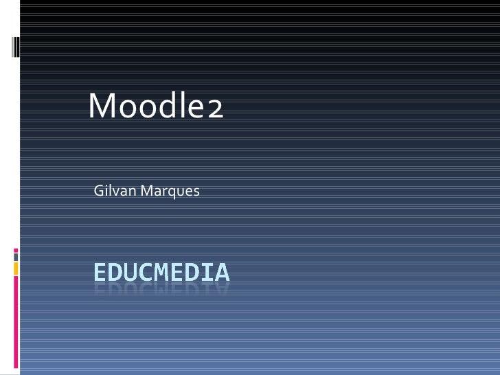 Moodle2 Gilvan Marques