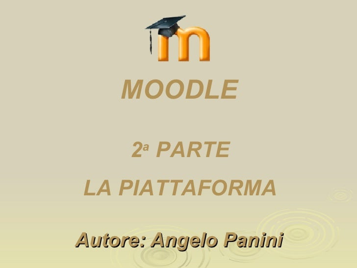 Autore: Angelo Panini 2 a  PARTE LA PIATTAFORMA MOODLE