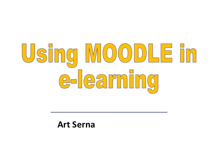Art Serna Using MOODLE in e-learning