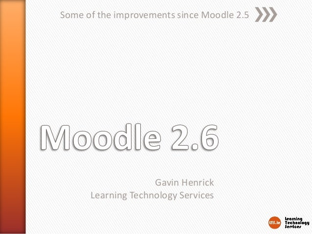 Some of the improvements since Moodle 2.5  Gavin Henrick Learning Technology Services
