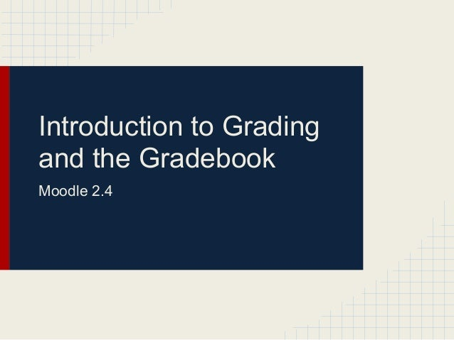 Introduction to Gradingand the GradebookMoodle 2.4