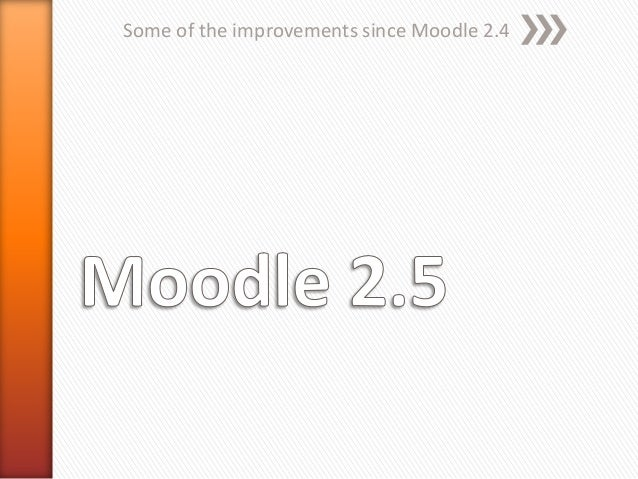 Some of the improvements since Moodle 2.4