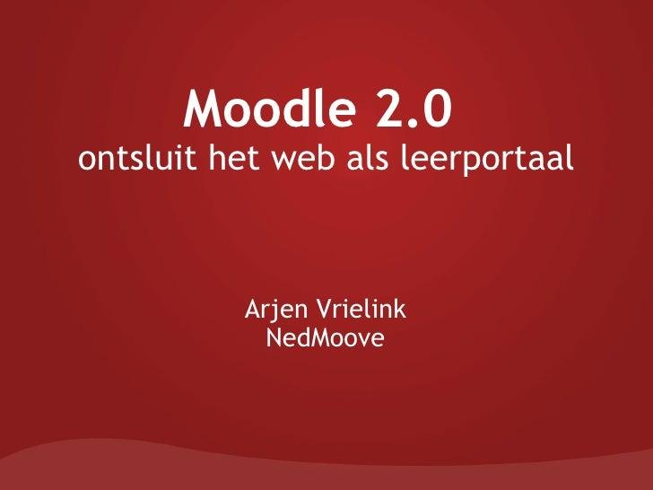 Moodle 2.0 ontsluit het web als leerportaal Arjen Vrielink NedMoove