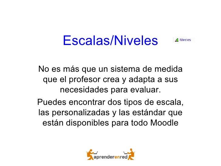 Escalas/Niveles No es más que un sistema de medida que el profesor crea y adapta a sus necesidades para evaluar. Puedes en...