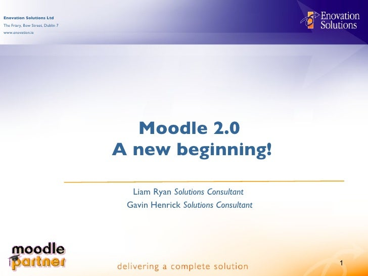 Moodle 2.0  A new beginning! Liam Ryan  Solutions Consultant  Gavin Henrick  Solutions Consultant