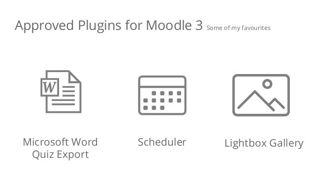 Microsoft Word Quiz Export Scheduler Lightbox Gallery Approved Plugins for Moodle 3 Some of my favourites