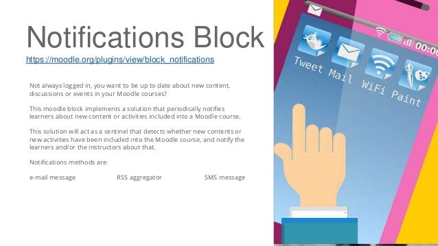Notifications Block https://moodle.org/plugins/view/block_notifications Not always logged in, you want to be up to date ab...
