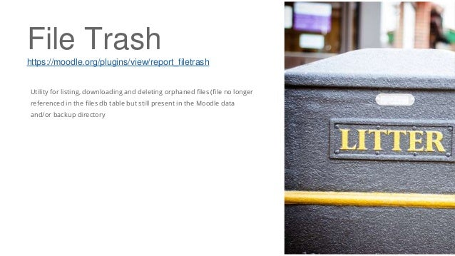 File Trash https://moodle.org/plugins/view/report_filetrash Utility for listing, downloading and deleting orphaned files (...