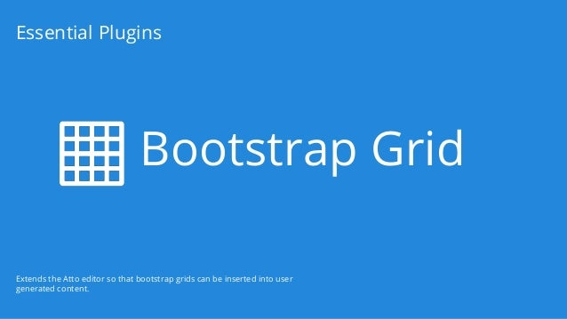 Bootstrap Grid Essential Plugins Extends the Atto editor so that bootstrap grids can be inserted into user generated conte...