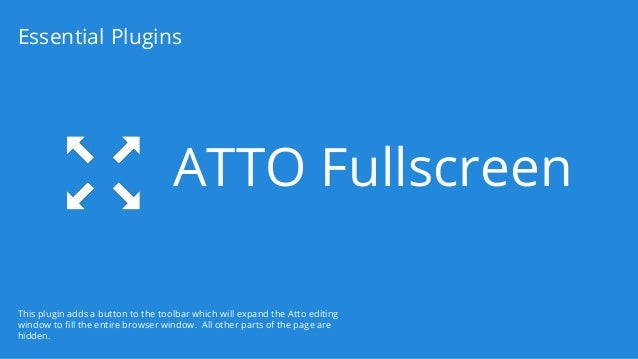 ATTO Fullscreen Essential Plugins This plugin adds a button to the toolbar which will expand the Atto editing window to fi...