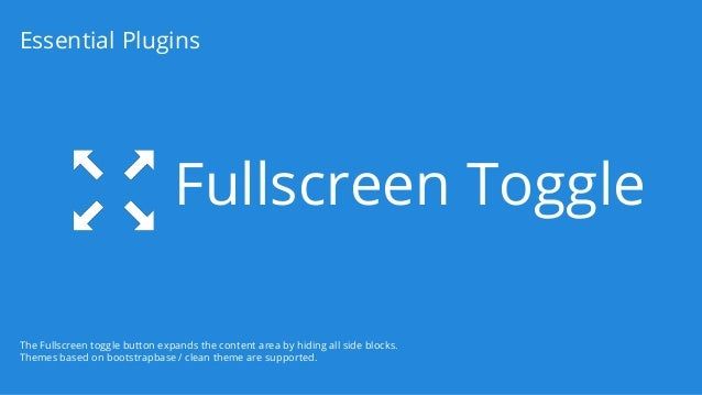Fullscreen Toggle Essential Plugins The Fullscreen toggle button expands the content area by hiding all side blocks. Theme...