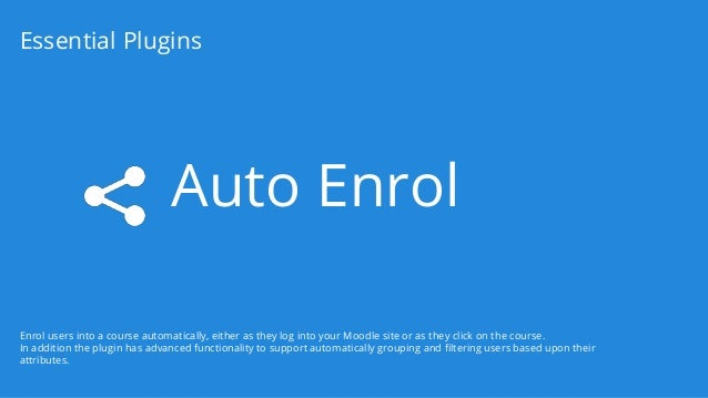 Auto Enrol Essential Plugins Enrol users into a course automatically, either as they log into your Moodle site or as they ...