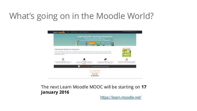 The next Learn Moodle MOOC will be starting on 17 January 2016 https://learn.moodle.net/ What's going on in the Moodle Wor...