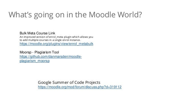 What's going on in the Moodle World? Google Summer of Code Projects https://moodle.org/mod/forum/discuss.php?d=319112 Bulk...
