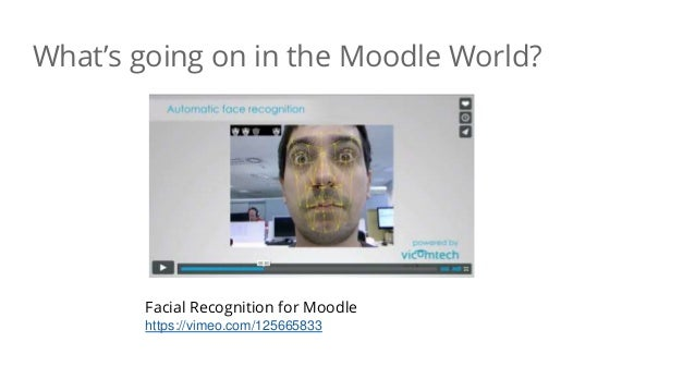 What's going on in the Moodle World? Facial Recognition for Moodle https://vimeo.com/125665833