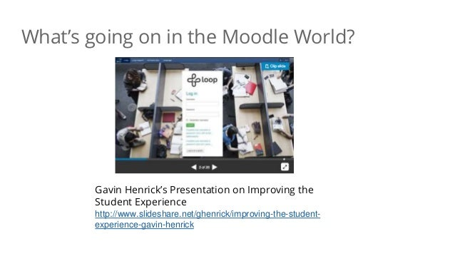 What's going on in the Moodle World? Gavin Henrick's Presentation on Improving the Student Experience http://www.slideshar...