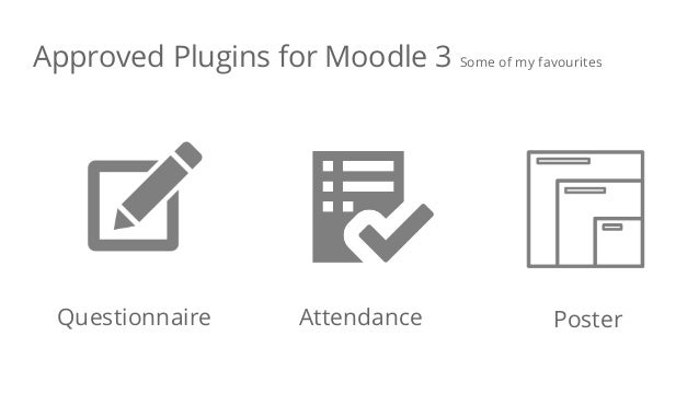 Questionnaire Attendance Poster Approved Plugins for Moodle 3 Some of my favourites