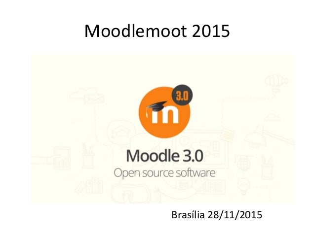 Moodlemoot 2015 Brasília 28/11/2015