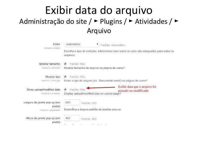 Exibir data do arquivo Administração do site / Plugins / Atividades /► ► ► Arquivo