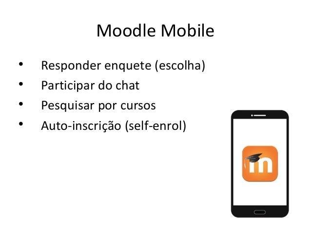 Moodle Mobile  Responder enquete (escolha)  Participar do chat  Pesquisar por cursos  Auto-inscrição (self-enrol)