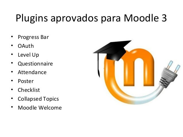 Plugins aprovados para Moodle 3 • Progress Bar • OAuth • Level Up • Questionnaire • Attendance • Poster • Checklist • Coll...
