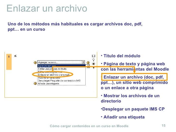 Enlazar un archivo <ul><li>Título del módulo </li></ul><ul><li>Página de texto y página web con las herramientas del Moodl...