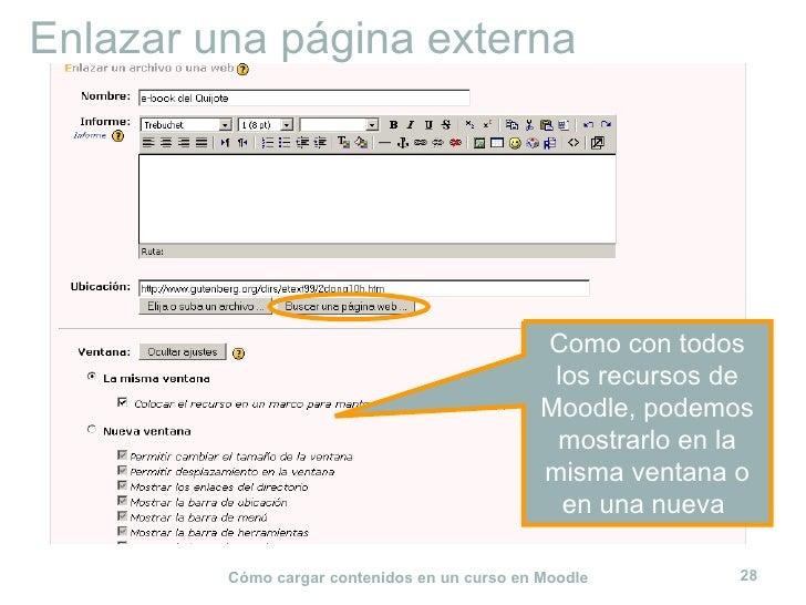 Enlazar una página externa Como con todos los recursos de Moodle, podemos mostrarlo en la misma ventana o en una nueva
