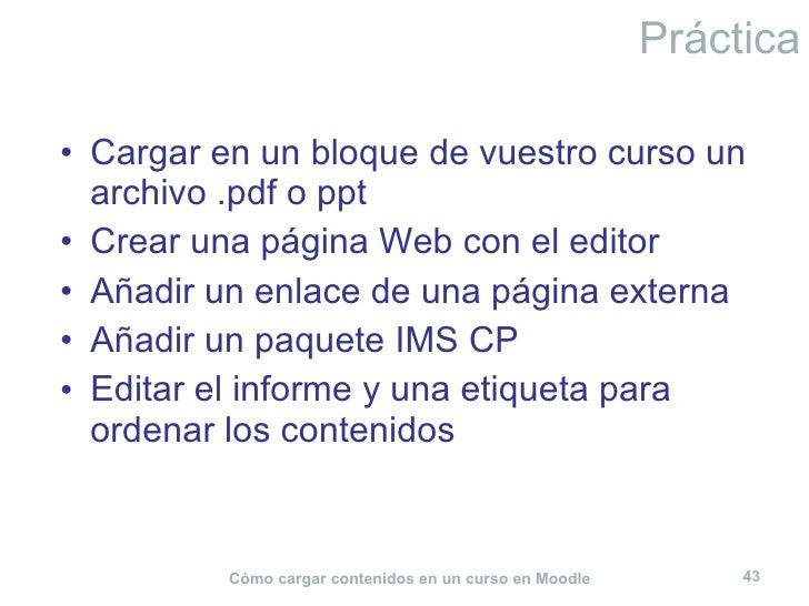 Práctica <ul><li>Cargar en un bloque de vuestro curso un archivo .pdf o ppt </li></ul><ul><li>Crear una página Web con el ...