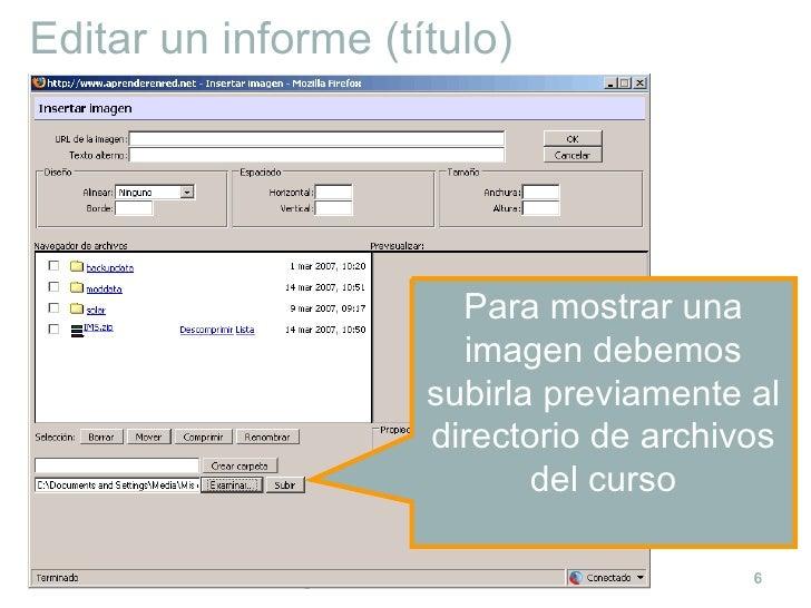 Editar un informe (título) Para mostrar una imagen debemos subirla previamente al directorio de archivos del curso