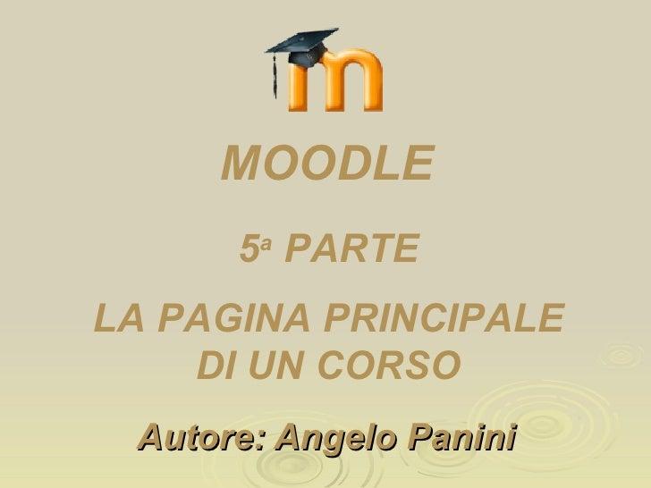 Autore: Angelo Panini 5 a  PARTE LA PAGINA PRINCIPALE DI UN CORSO MOODLE