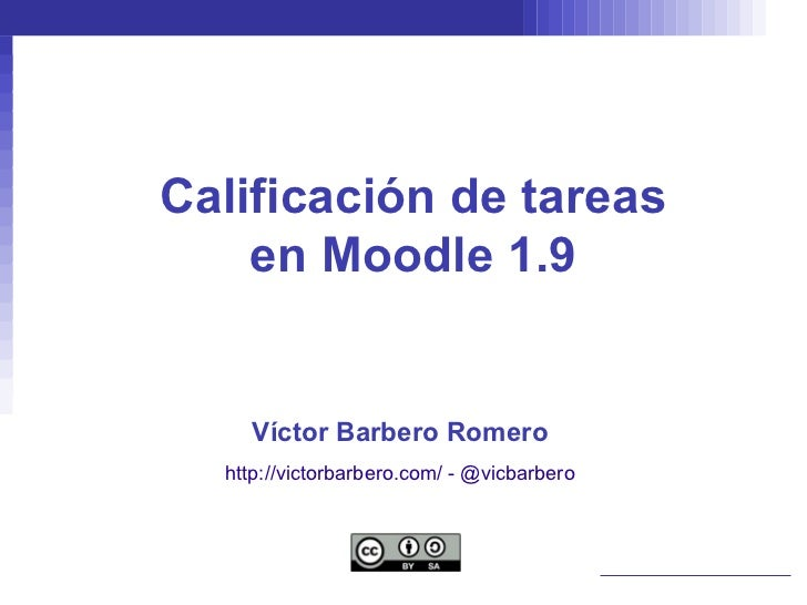 Calificación de tareas    en Moodle 1.9    Víctor Barbero Romero  http://victorbarbero.com/ - @vicbarbero