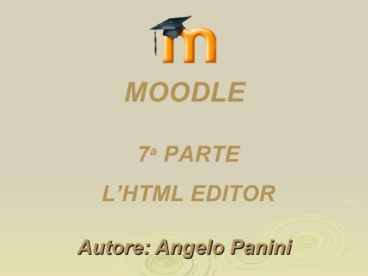 Autore: Angelo Panini 6 a  PARTE L'HTML EDITOR MOODLE