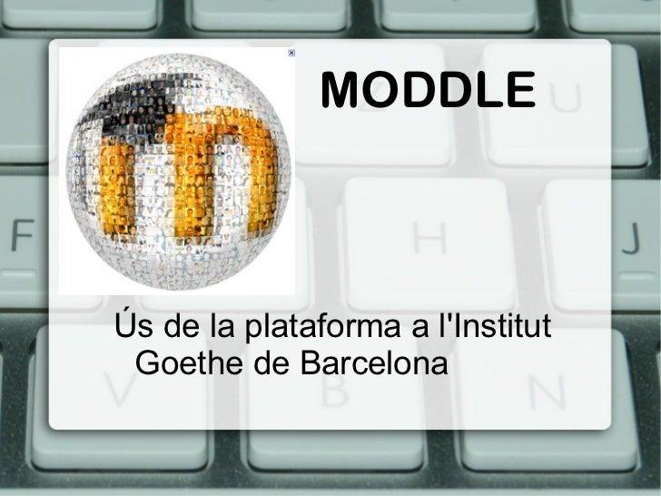 MODDLE <ul>Ús de la plataforma a l'Institut Goethe de Barcelona </ul>