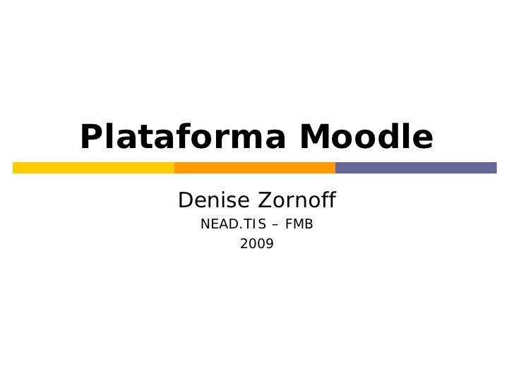 Plataforma Moodle     Denise Zornoff       NEAD.TIS – FMB           2009