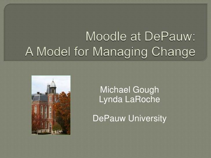 Moodle at DePauw:A Model for Managing Change<br />Michael Gough&<br />Lynda S. LaRoche<br />DePauw University<br />