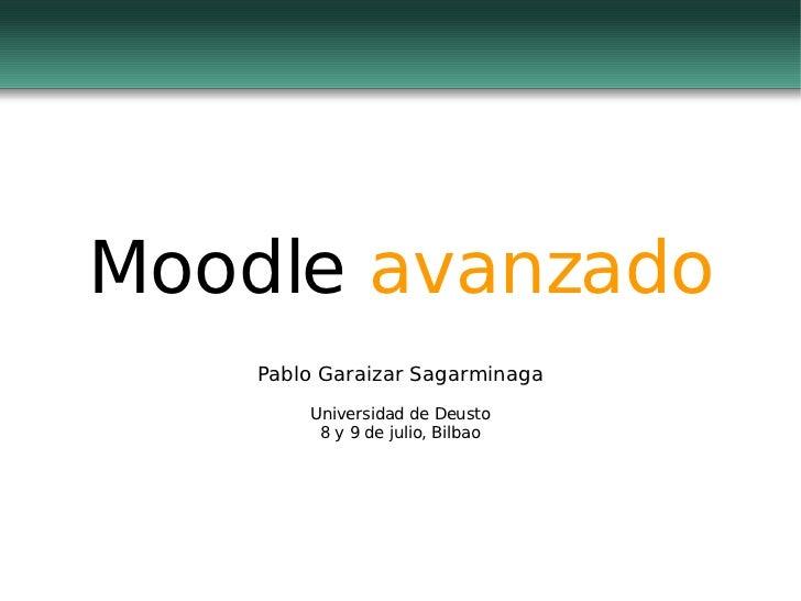 Moodle  avanzado Pablo Garaizar Sagarminaga Universidad de Deusto 8 y 9 de julio, Bilbao