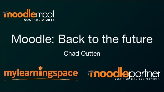 Moodle: Back to the future Chad Outten