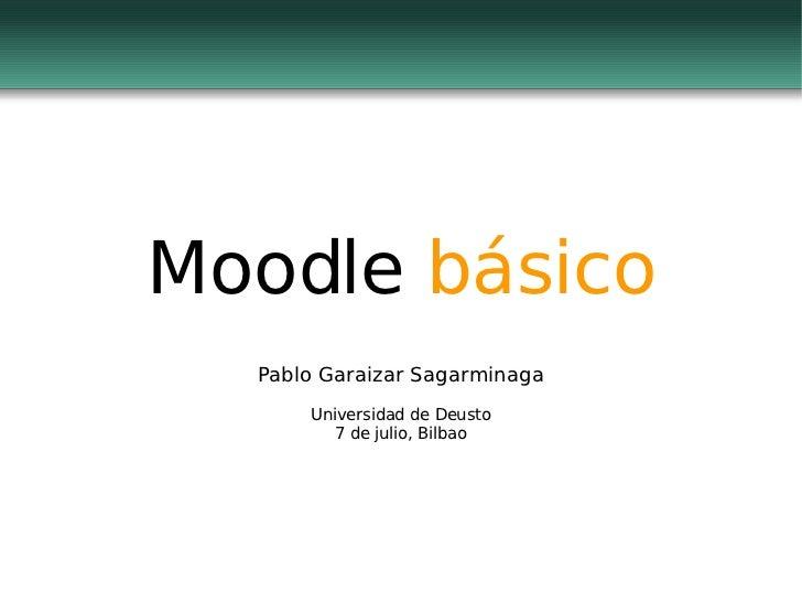 Moodle  básico Pablo Garaizar Sagarminaga Universidad de Deusto 7 de julio, Bilbao