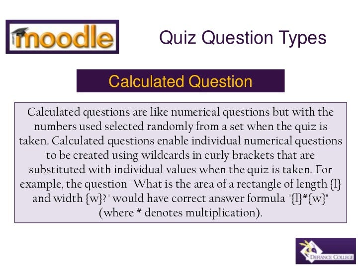 Quiz Question Types<br />CalculatedQuestion<br />Calculated questions are like numerical questions but with the numbers us...