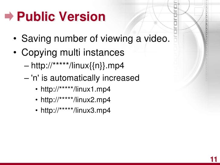 Public Version• Saving number of viewing a video.• Copying multi instances  – http://*****/linux{{n}}.mp4  – n is automati...