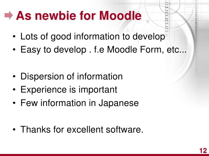 As newbie for Moodle• Lots of good information to develop• Easy to develop . f.e Moodle Form, etc...• Dispersion of inform...