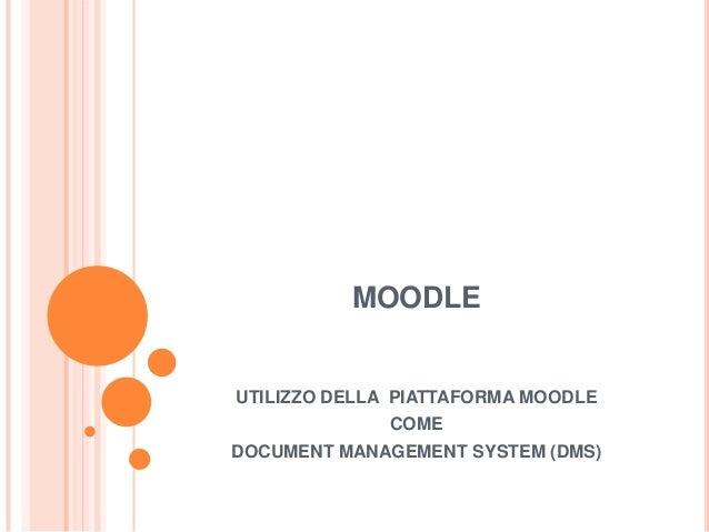 MOODLE  UTILIZZO DELLA PIATTAFORMA MOODLE COME DOCUMENT MANAGEMENT SYSTEM (DMS)