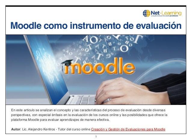 Moodle como instrumento de evaluación  En este artículo se analizan el concepto y las características del proceso de evalu...
