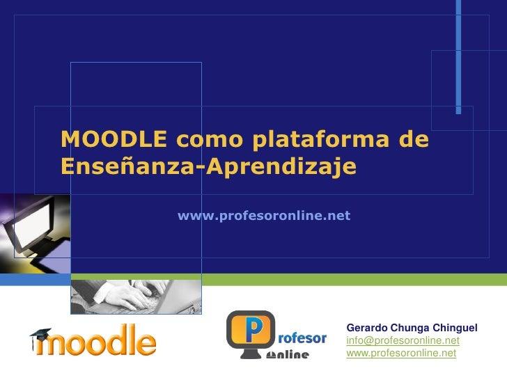 MOODLE como plataforma deEnseñanza-Aprendizaje       www.profesoronline.net                            Gerardo Chunga Chin...