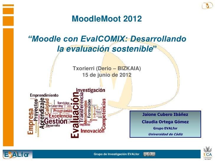 """MoodleMoot 2012      """"Moodle con EvalCOMIX: Desarrollando            la evaluación sostenible""""                Txorierri (D..."""